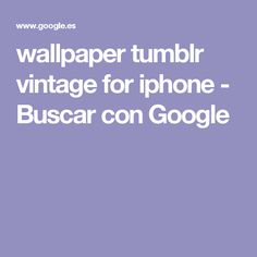 wallpaper tumblr vintage for iphone - Buscar con Google