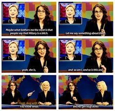 Tina Fey: Maybe what bothers me the most is that people say that Hillary is a bitch. yeah, she is, and so am I, and so is this one. Amy Poehler: Yeah, deal with it. Tina Fey: You know what? Bitches get stuff done! I Smile, Make Me Smile, Amy Poehler, Tina Fey, Lol, Thing 1, Our Lady, Getting Things Done, Just In Case