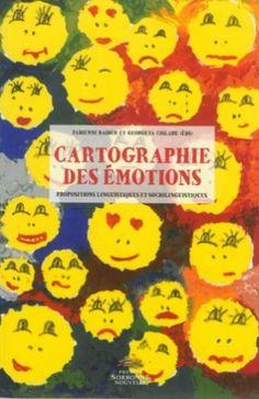 Cartographie des émotions : propositions linguistiques et sociolinguistiques / Fabienne Baider et Georgeta Cislaru (éds) - Paris : Presses Sorbonne nouvelle, D.L. 2013