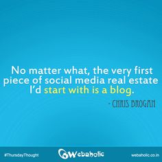 No matter what, the very first piece of social media real estate I'd start with is a blog. ~ Chris Brogan #ThursdayThought #Quote