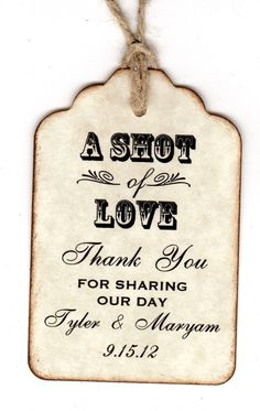 50 Personalized Shot Of Love Wedding Favor Tags / Place Cards / Thank You / Shot Glass Tags / Liquor Or Wine Bottle Labels - Vintage Style. $31.25, via Etsy.