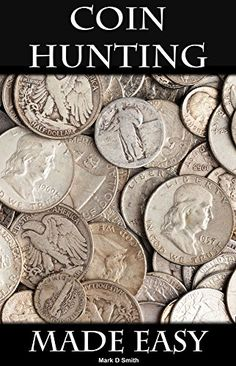 FREE TODAY    Coin Hunting Made Easy: Finding Silver, Gold and Other Rare Valuable Coins for Profit and Fun - Kindle edition by Mark D Smith. Crafts, Hobbies & Home Kindle eBooks @ Amazon.com.