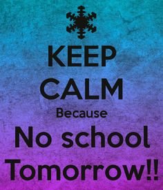 keep calm there will be a snow day soon   Keep calm beca...