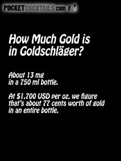 How much Gold is in Goldschlager?Cocktail Trivia at http://www.pocketcocktails.com