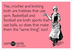 Yes, crochet and knitting both are hobbies that use yarn. Basketball and football are both sports that use balls, so does that make them the 'same thing', too?