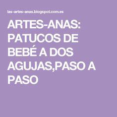 ARTES-ANAS: PATUCOS DE BEBÉ A DOS AGUJAS,PASO A PASO