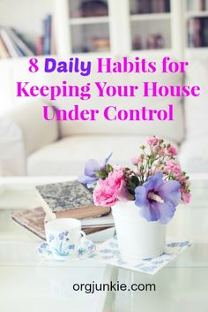 Little habits add up to big change! 8 Daily Habits for Keeping Your House Under Control