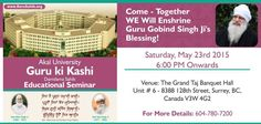 You are ?#?Invited? Date- Saturday, May 23rd 2015 Time-6:00 PM Onwards Venue- The Grand Taj Banquet Hall  Unit # 6 - 8388 128th Street, Surrey, BC,  Canada V3W 4G2 Contact Details- 604-780-7200 http://barusahib.org/