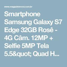 "Smartphone Samsung Galaxy S7 Edge 32GB Rosê - 4G Câm. 12MP + Selfie 5MP Tela 5.5"" Quad HD - Magazine Rodrigosantana21"