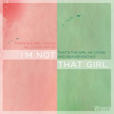 There's a girl I know. He loves her so. That's the girl he chose. And heaven knows. I'm not that girl.