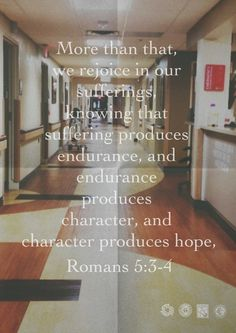 We rejoice in our suffering, it produces endurance which produces character which produces hope. Romans 5:3-4
