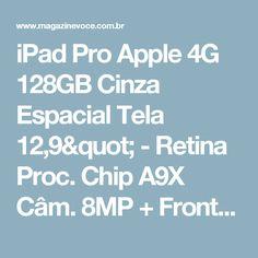 "iPad Pro Apple 4G 128GB Cinza Espacial Tela 12,9"" - Retina Proc. Chip A9X Câm. 8MP + Frontal iOS 10 - Magazine Luizaunidos"