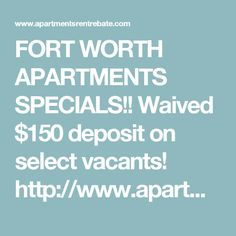 FORT WORTH APARTMENTS SPECIALS!! Waived $150 deposit on select vacants! http://www.apartmentsrentrebate.com/waived-150-deposit-fort-worth-apartments/