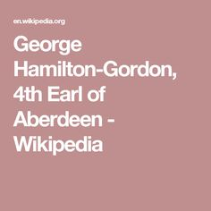 George Hamilton-Gordon, 4th Earl of Aberdeen - Wikipedia