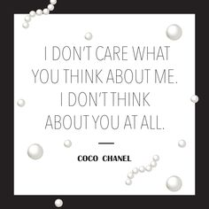 """""""I don't care what you think about me. I don't think about you at all."""" #CocoChanel #quote"""