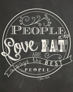 People Who Love to Eat are Always the Best People // Julia Child Quote Poster - Chalkboard Style 8x10 DIY Printable