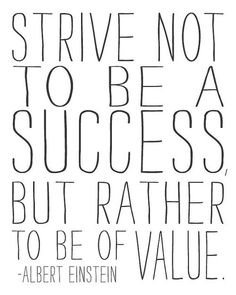 Strive not to be a success, but rather to be of value ~ Albert Einstein #quotes #motivation #inspiration
