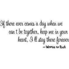 If there ever comes a day when we can't be together, keep me in your heart, I'll stay there forever Winnie the pooh wall art wall sayings