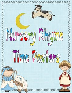 Nursery Rhyme Time Posters - 16 pages Some of the nursery rhymes include; There Was an Old Lady, Humpty Dumpty, Little Jack Horner, 3 Blind Mice, Star Light Star Bright, Old Mother Hubbard, Mary had a, Little Boy blue, Jack be Nimble, Jack and Jill, Hot Cross Buns, Hickory Dickory Dock, Little Miss Muffet, Hey Diddle, Diddle, Twinkle, Twinkle and Baa, Baa Black Sheep and Little Bo Sheep. $