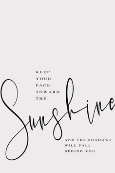 Keep your face toward the sunshine, and the shadows will fall behind you.Keep Motivational Quotes For Women, Inspirational Bible Quotes, Inspiring Quotes About Life, Inspiring Quotes For Women, Quotes About Women, Quotes About Little Girls, Empowering Quotes, Quotes About Art, Strong Women Quotes