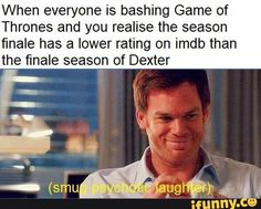 When everyone is bashing Game of Thrones and you realise the season finale has a lower rating on imdb than the finale season of Dexter - iFunny :) Dexter Memes, Dexter Seasons, Funny Shit, Funny Memes, Dexter Laboratory, Game Thrones, Dexter Morgan, Shane Dawson, Best Friend Pictures