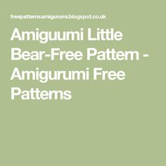 Amiguumi Little Bear-Free Pattern - Amigurumi Free Patterns