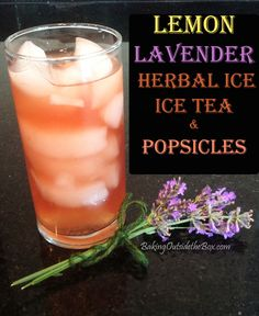 Baking Outside the Box |Lemon Lavender Herbal Tea and Popsicles.  Old fashioned and sophisticated flavor.