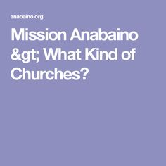 Mission Anabaino > What Kind of Churches?