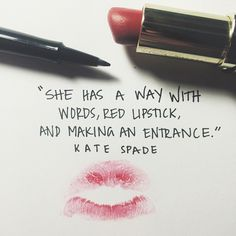 """She has a way with words, red lipstick, and making an entrance."" Kate Spade"