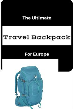 The Best Backpack for Europe