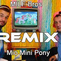 Mio Mini Pony REMIX by MILF Bros by Guido Purelli on SoundCloud