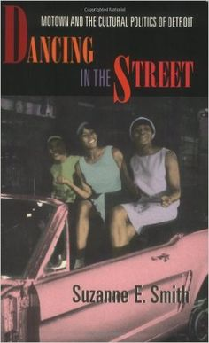 Dancing in the Street: Motown and the Cultural Politics of Detroit: Suzanne E. Smith: 9780674005464: Amazon.com: Books