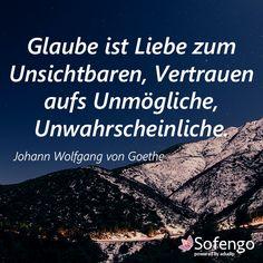Glaube ist Liebe zum Unsichtbaren, Vertrauen aufs Unmögliche, Unwahrscheinliche. #Goethe #Zitat #Glaube #Vertrauen #Liebe