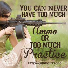 Ammo and practice...you can not ever get too much!