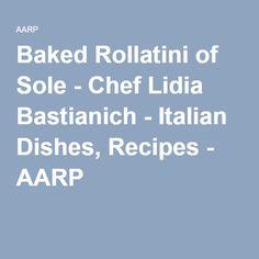 Baked Rollatini of Sole - Chef Lidia Bastianich - Italian Dishes, Recipes - AARP Lidia's Recipes, Dishes Recipes, Seafood Recipes, Cooking Recipes, Rollatini, Lidia Bastianich, Healthy Snacks, Healthy Recipes, Italian Dishes