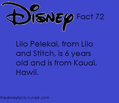 The Disney Fun Fact Lilo Pelekai, from Lillo and Stitch, is 6 years old and is from Kauai, Hawaii.