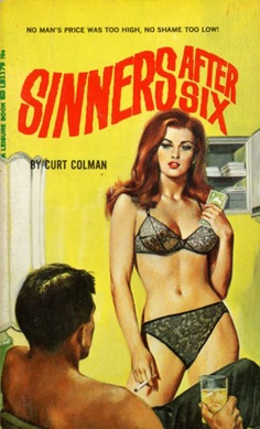 """Curt Colman, Sinners after Six: """"No man's price was too high, no shame too low!"""""""