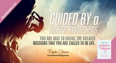 Guided by a higher awareness, you are able to fulfill the greater missions that you are called to in life.