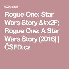 Rogue One: Star Wars Story / Rogue One: A Star Wars Story (2016) | ČSFD.cz