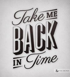 Take Me Back In Time #typography