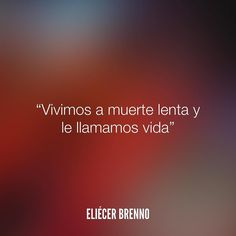 Vivimos a muerte lenta y le llamamos vida Eliécer Brenno La Causa http://ift.tt/2ggOU9J #vida #quotes #writers #escritores #EliecerBrenno #reading #textos #instafrases #instaquotes #panama #poemas #poesias #pensamientos #autores #argentina #frases #frasedeldia #lectura #letrasdeautores #chile #versos #barcelona #madrid #mexico #microcuentos #nochedepoemas #megustaleer #accionpoetica #colombia #venezuela