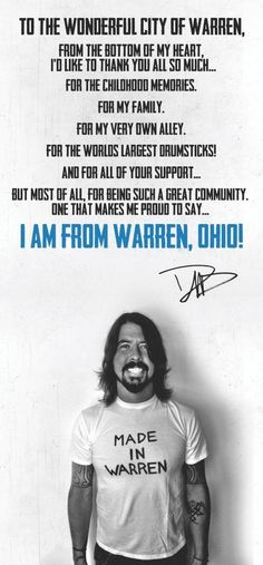 Made in Warren, OHIO: Dave Grohl - born in Warren, Ohio - American rock musician, singer-songwriter, lead vocalist, guitarist, founder of the Foo Fighters. Former drummer for Nirvana. Drummer, co-founder Them Crooked Vultures.