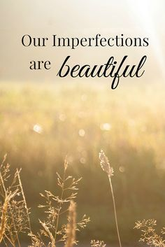 Our Imperfections Are Beautiful