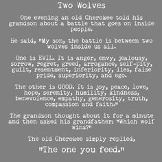 A Cherokee Tale: The Two Wolves. Feed the Love Wolf.