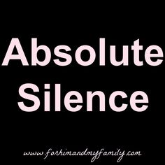 Absolute Silence This is a concept that is totally foreign to me. My house is never silent. Find out my thoughts on Absolute Silence here.