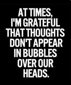 Quotes are great inspiration but when they comes with humor , becomes a laughing bomb. Here are 23 Humor Quotes about life funny and laughing so hard. Great Time Quotes, Quotes To Live By, Life Quotes, Funny Quotes, Bro Quotes, Dirty Mind Quotes, Humor Quotes, No Kidding, Thought Bubbles