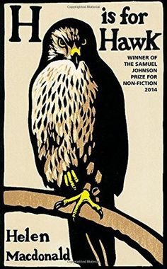 """""""H Is for Hawk"""" - Helen Macdonald - It took months of on and off reading to finish this book. Some of her writing is beautiful, some awkward to read and the parts about White did not interest me."""