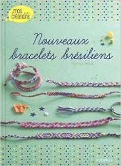 Nouveaux bracelets brésiliens Paru en 2014 chez Fleurus dans la collection Mes créations |  Florence Bellot. Des bracelets originaux et colorés, de l'élégant camaïeu au multicolore «so brazil» !