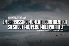 Visit mcm tagalog quotes for more tagalog quotes and love quotes tagalog  tagalog quotes: Embarrassing Moment : Confident ka sa sagot mo, pero mali pala ito