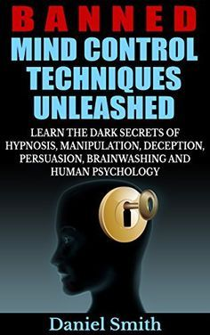 Banned Mind Control Techniques Unleashed: Learn The Dark Secrets Of Hypnosis, Manipulation, Deception, Persuasion, Brainwashing And Human Psychology – Daniel Smith Nlp Techniques, Control Techniques, Psychology Books, Psychology Facts, Hypnosis Scripts, Psychological Manipulation, Learn Hypnosis, Mind Reading Tricks, Self Development Books